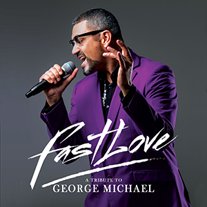 Re-scheduled dates for FAST LOVE : A Tribute to George Michael